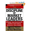 The Discipline of Market Leaders – Choose Your Customers, Narrow Your Focus, Dominate Your Market
